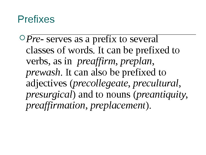 Prefixes Pre- serves as a prefix to several classes of words. It can be prefixed to