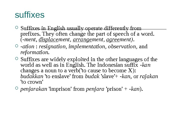 suffixes Suffixes in English usually operate differently from prefixes. They often change the part of speech