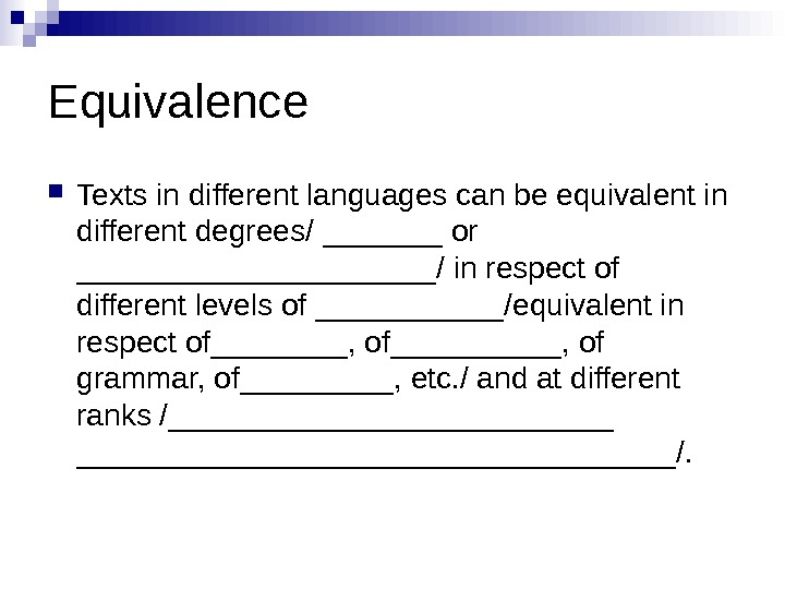 Equivalence Texts in different languages can be equivalent in different degrees/ _______ or ___________ / in