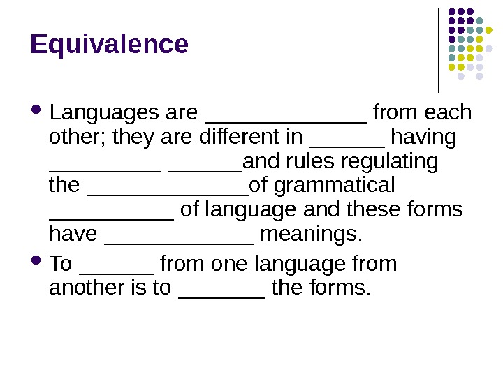 Equivalence Languages are _______ from each other; they are different in ______ having ______ and rules