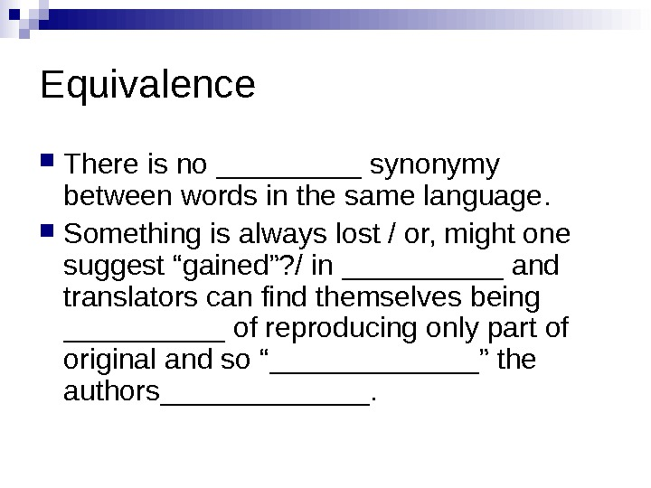 Equivalence T here is no _____ synonymy between words in the same language. Something is always