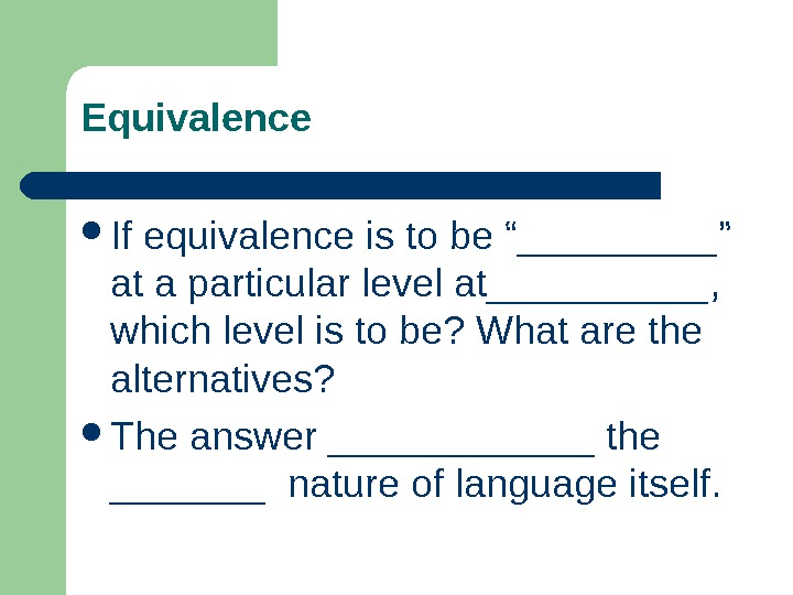 "Equivalence If equivalence is to be "" _____ "" at a particular level at _____ ,"