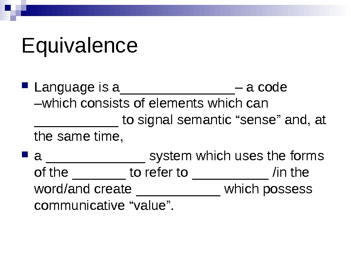 Equivalence Language is a ________ – a code –which consists of elements which can ______ to