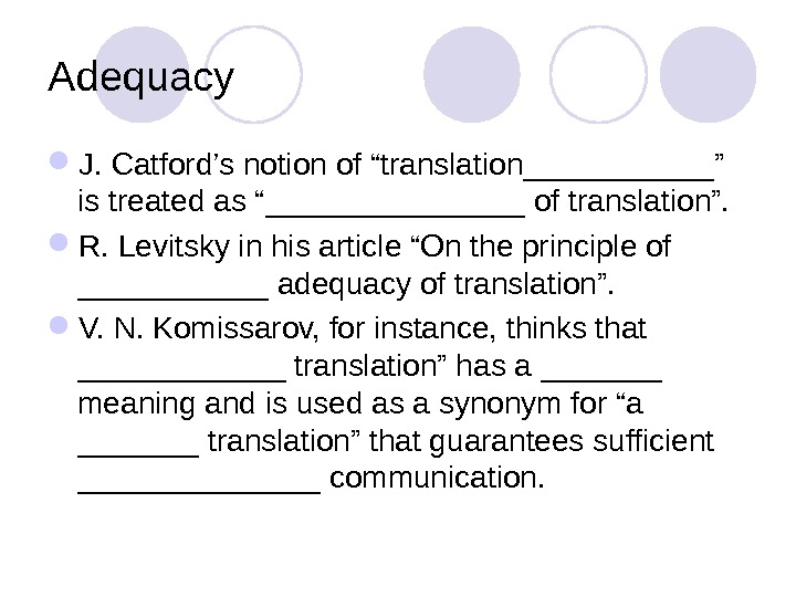 "Adequacy J. Catford's notion of ""translation______"" is treated as ""________ of translation"".  R. Levitsky in"