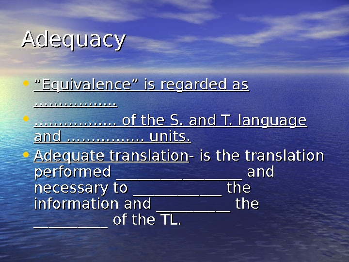 "Adequacy • """" Equivalence"" is regarded as ……………. .  • ……………. . of the S."