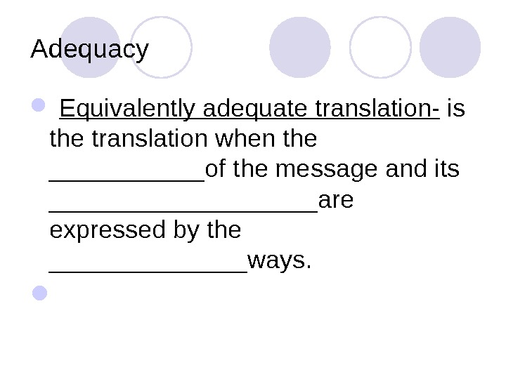 Adequacy  Equivalently adequate translation- is the translation when the ______of the message and its __________are