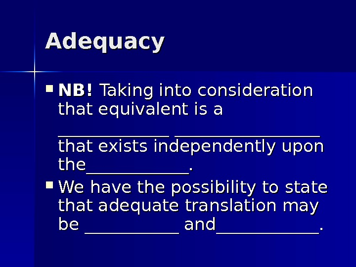 Adequacy NB! Taking into consideration that equivalent is a _________________ that exists independently upon the____________.