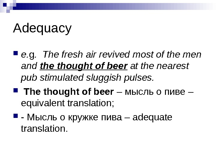 Adequacy e. g.  The fresh air revived most of the men and the thought of