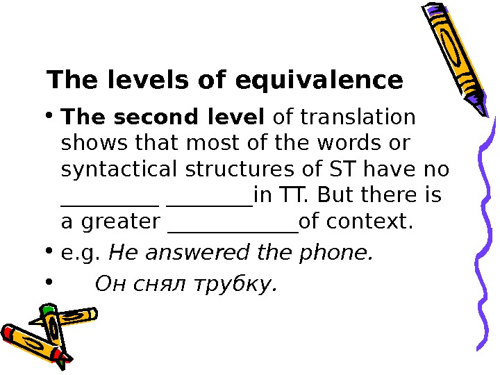 The levels of equivalence • The second level of translation shows that most of the words