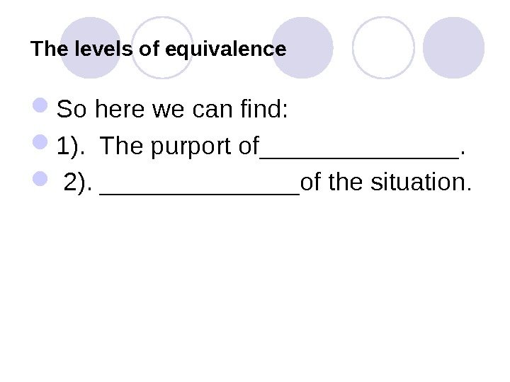 The levels of equivalence So here we can find:  1).  The purport of_______. 2).