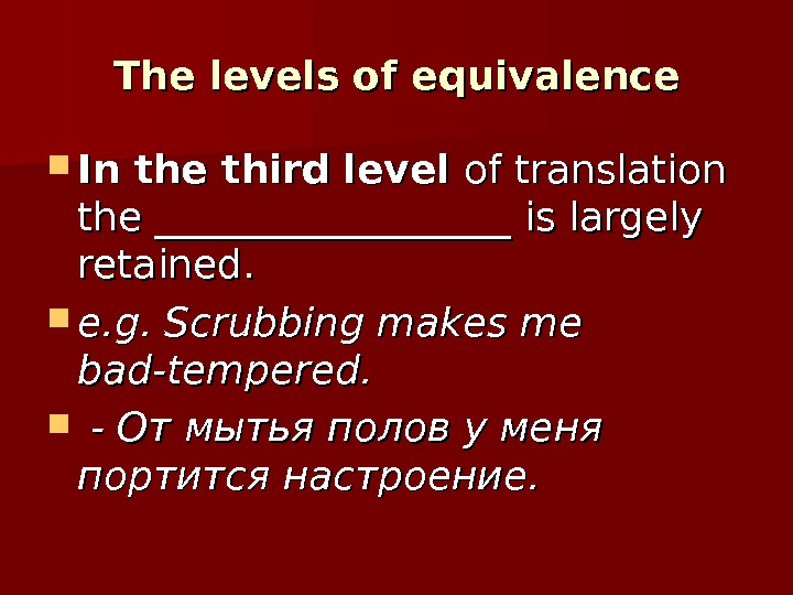 The levels of equivalence In the third  level of translation the __________________ is largely retained.