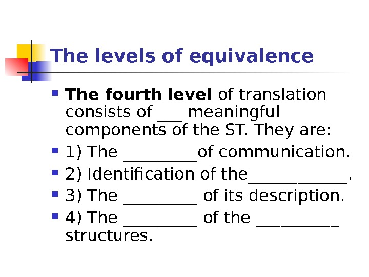 The levels of equivalence The fourth  level of translation consists of ___ meaningful components of