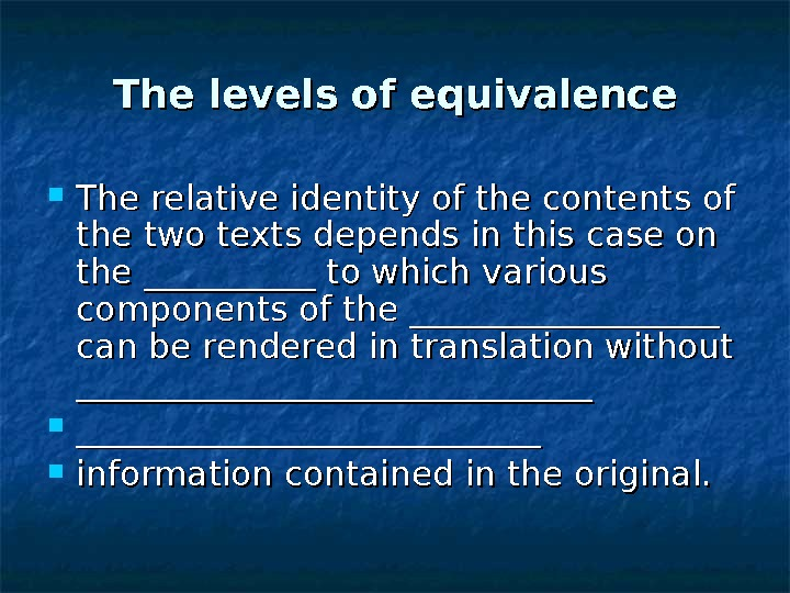 The levels of equivalence The relative identity of the contents of the two texts depends in