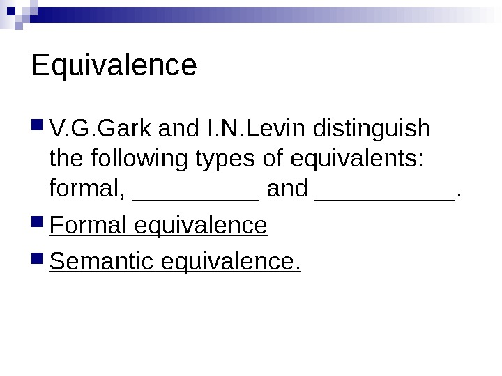Equivalence V. G. Gark and I. N. Levin distinguish the following types of equivalents:  formal