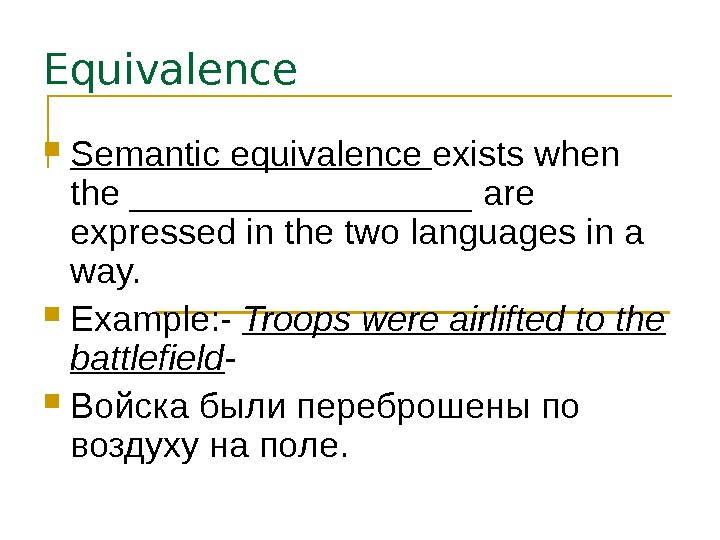 Equivalence Semantic equivalence exists when the _________ are expressed in the two languages in a way.