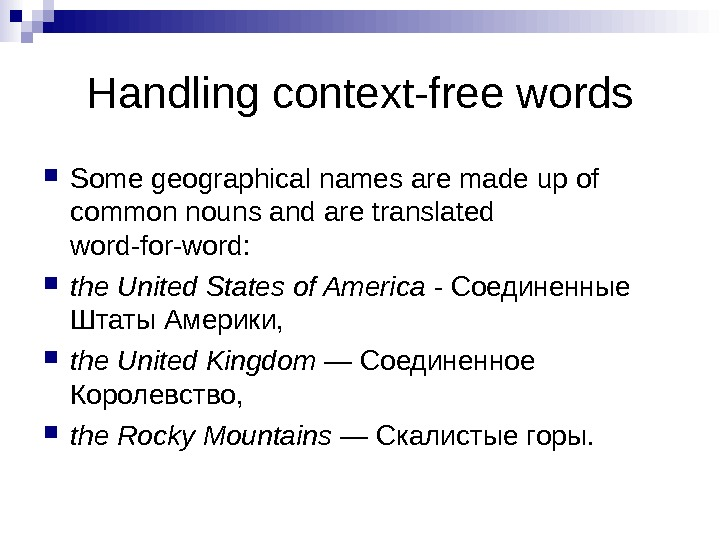 Handling context-free words Some geographical names are made up of common nouns and are translated word-for-word: