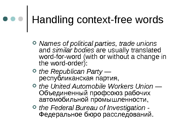Handling context-free words Names of political parties, trade unions and similar bodies are usually translated word-for-word