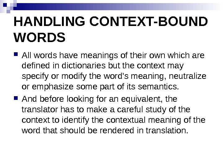 HANDLING CONTEXT-BOUND WORDS  All words have meanings of their own which are defined in dictionaries