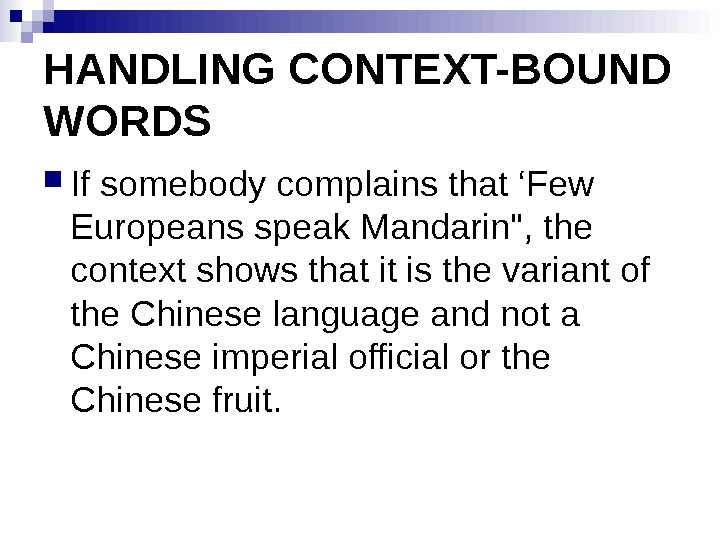 HANDLING CONTEXT-BOUND WORDS If somebody complains that 'Few Europeans speak Mandarin, the context shows that it