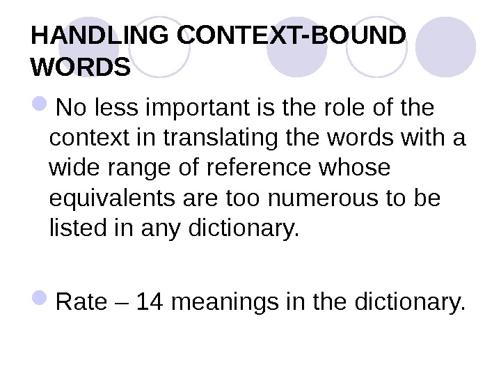 HANDLING CONTEXT-BOUND WORDS No less important is the role of the context in translating the words