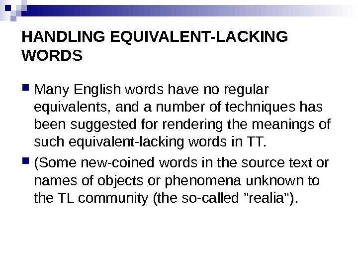 HANDLING EQUIVALENT-LACKING WORDS Many English words have no regular equivalents, and a number of techniques has