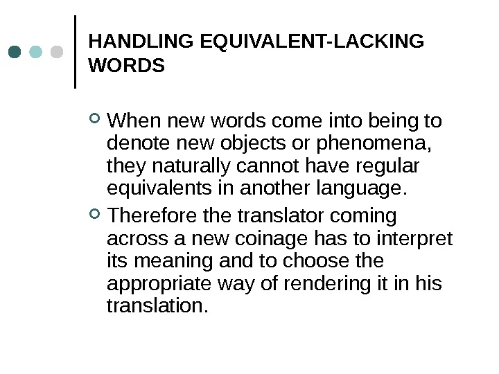 HANDLING EQUIVALENT-LACKING WORDS When new words come into being to denote new objects or phenomena,