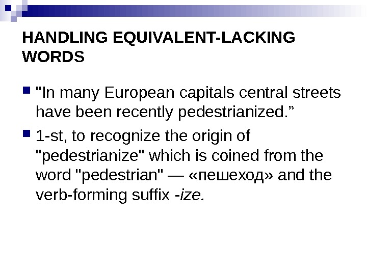 "HANDLING EQUIVALENT-LACKING WORDS In many European capitals central streets have been recently pedestrianized. ""  1"