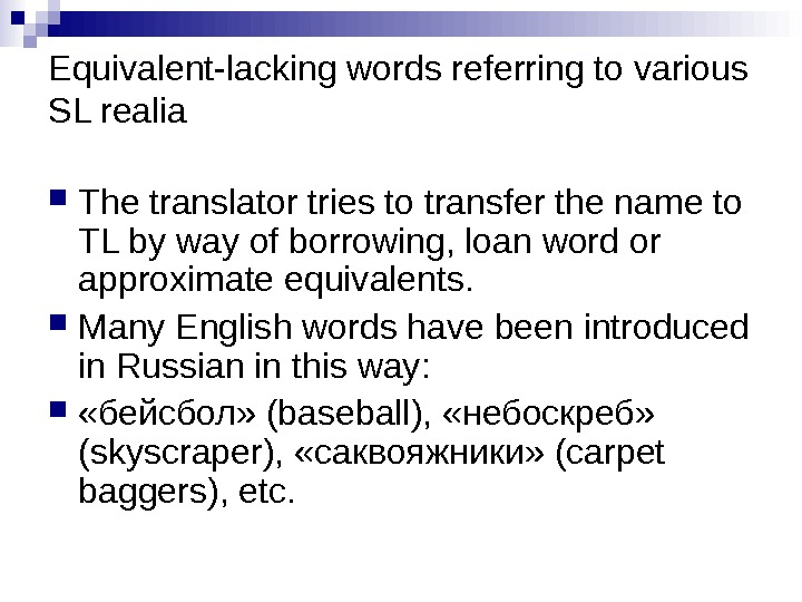 Equivalent-lacking words referring to various SL realia  The translator tries to transfer the name to