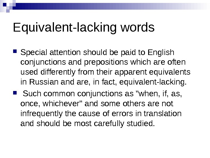 Equivalent-lacking words Special attention should be paid to English conjunctions and prepositions which are often used