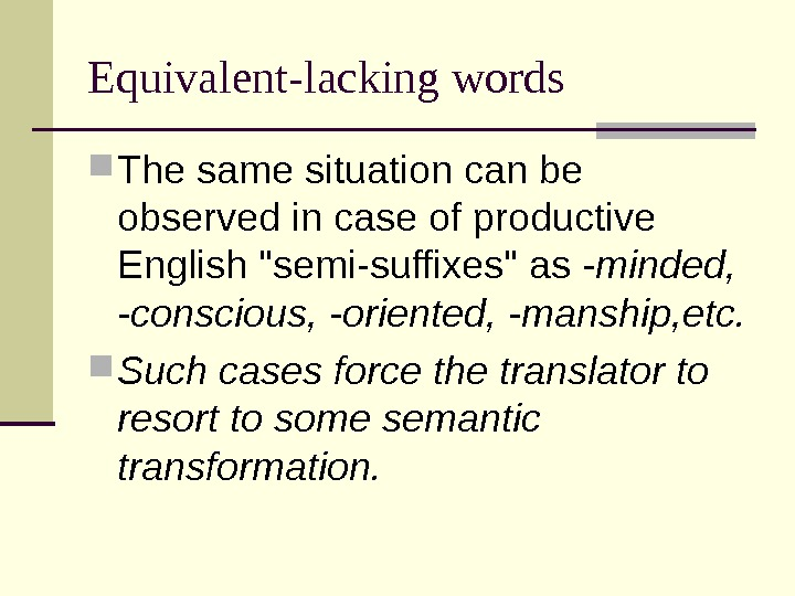Equivalent-lacking words The same situation can be observed in case of productive English semi-suffixes as -minded,