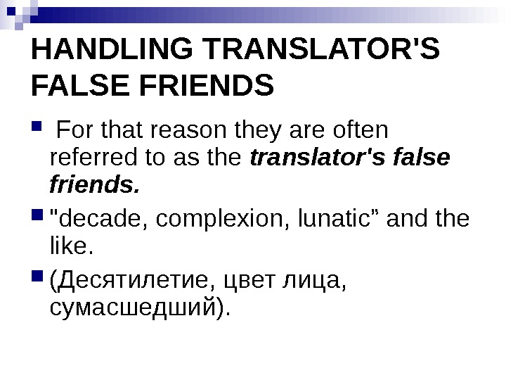 HANDLING TRANSLATOR'S FALSE FRIENDS  For that reason they are often referred to as the translator's
