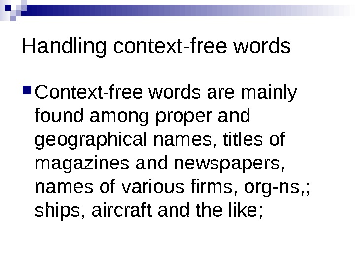 Handling context-free words Context-free words are mainly found among proper and geographical names, titles of magazines