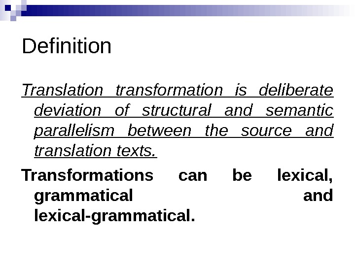 Definition Translation transformation is deliberate deviation of structural and semantic parallelism between the source and translation