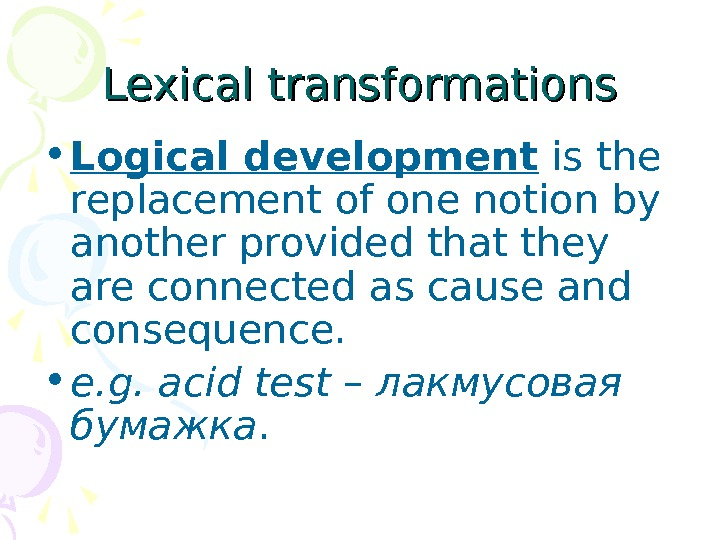 Lexical transformations • Logical development is the replacement of one notion by another provided that they