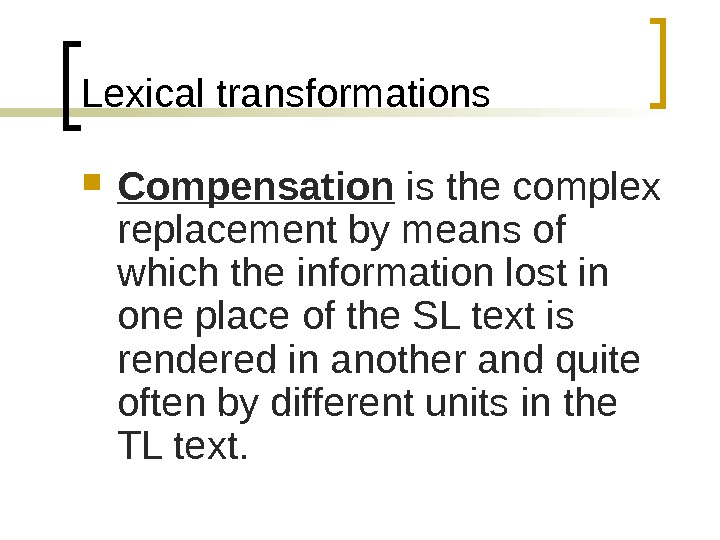 Lexical transformations Compensation  is the complex replacement by means of which the information lost in