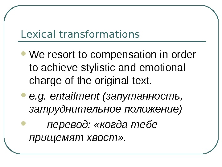 Lexical transformations We resort to compensation in order to achieve stylistic and emotional charge of the