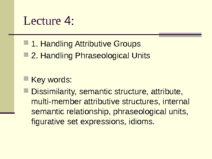 Lecture 4 :  1. Handling Attributive Groups 2. Handling Phraseological Units Key words:  Dissimilarity,
