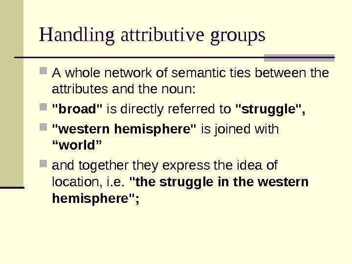 Handling attributive groups A whole network of semantic ties between the attributes and the noun :