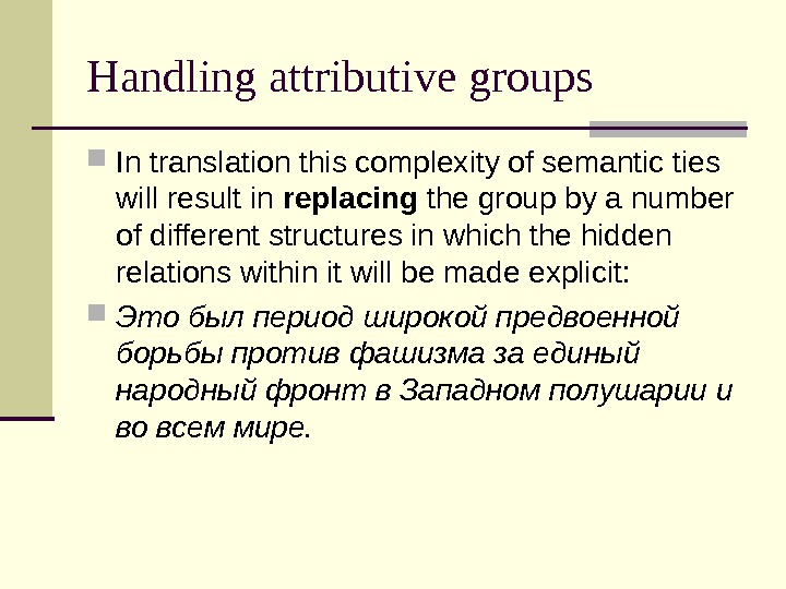 Handling attributive groups In translation this complexity of semantic ties will result in replacing the group