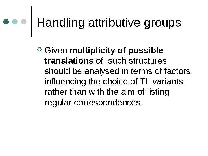 Handling attributive groups Given multiplicity of possible translations of  such structures should be analysed in