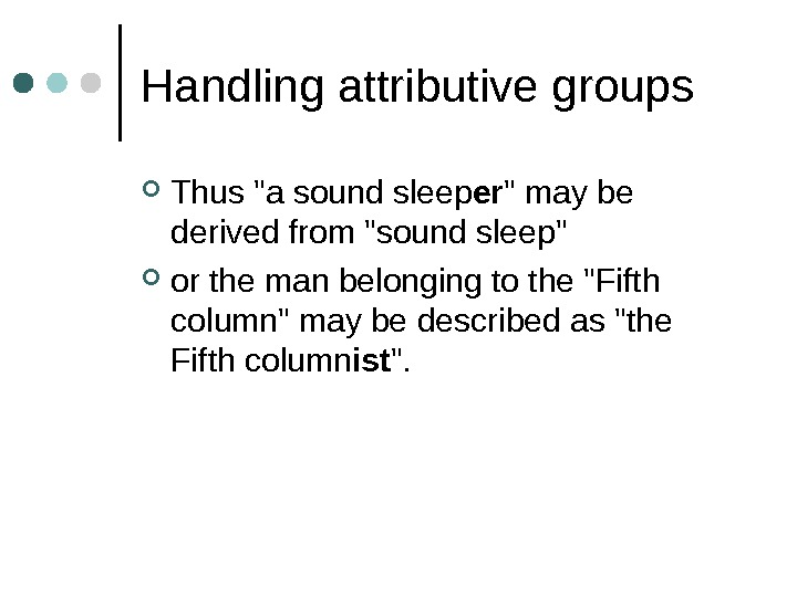 Handling attributive groups Thus a sound sleep er  may be derived from sound sleep