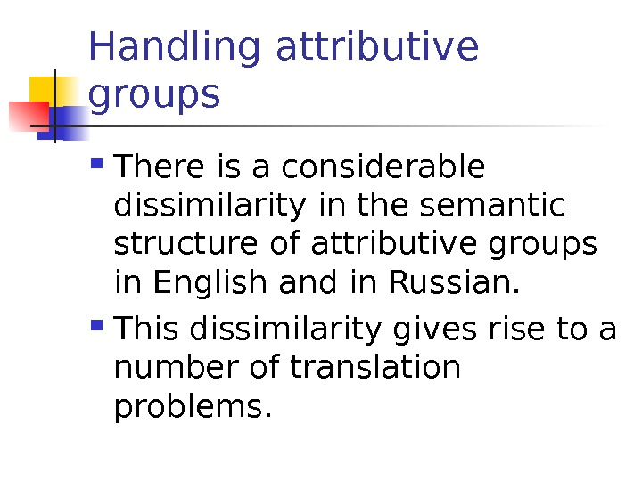 Handling attributive groups T here is a considerable dissimilarity in the semantic structure of attributive groups