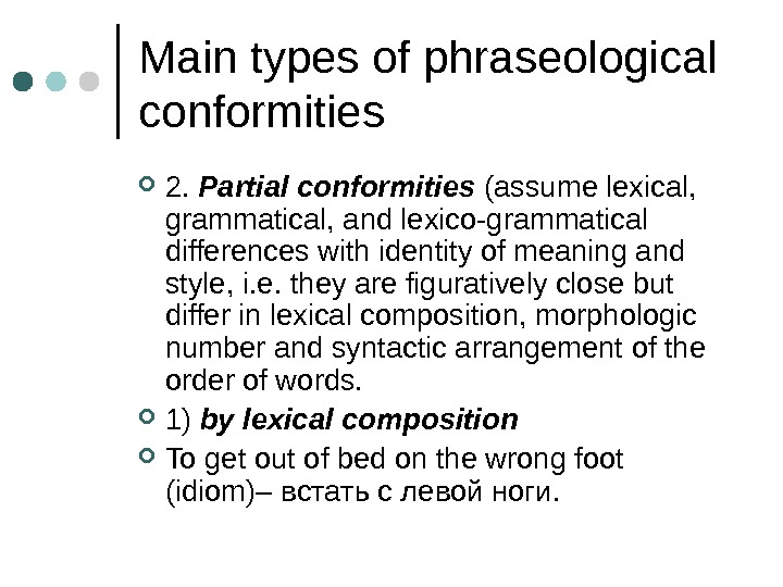 Main types of phraseological conformities 2.  Partial conformities (assume lexical,  grammatical, and lexico-grammatical differences