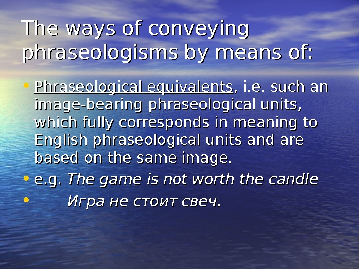 The ways of conveying phraseologisms by means of:  • Phraseological equivalents , i. e. such