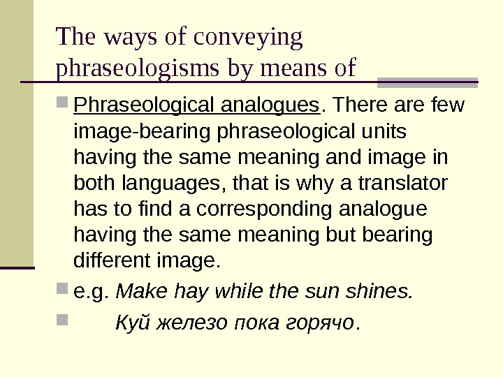 The ways of conveying phraseologisms by means of Phraseological analogues. There are few image-bearing phraseological units