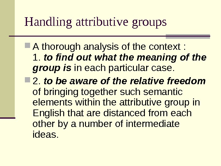 Handling attributive groups A thorough analysis of the context : 1.  to find out what