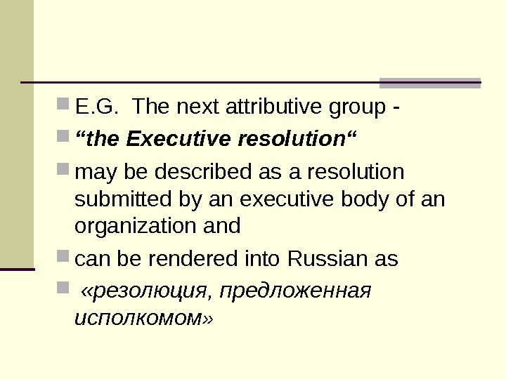"E. G.  The next attributive group - "" the Executive resolution""  may"