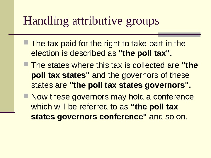Handling attributive groups The tax paid for the right to take part in the election is