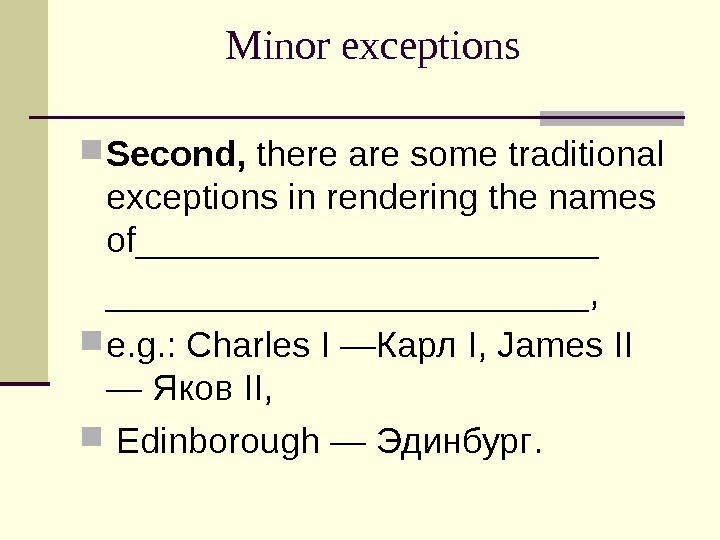 Minor exceptions  Second,  there are some traditional exceptions in rendering the names of____________,