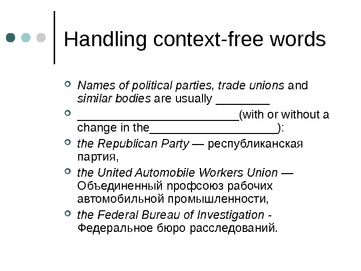 Handling context-free words Names of political parties, trade unions and similar bodies are usually ________________(with or